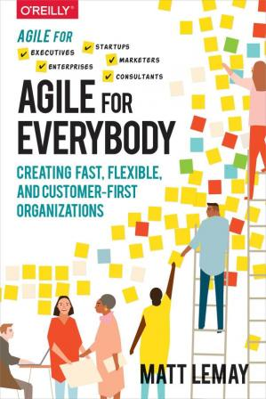 A capa do livro Agile for Everybody: Creating Fast, Flexible, and Customer-First Organizations