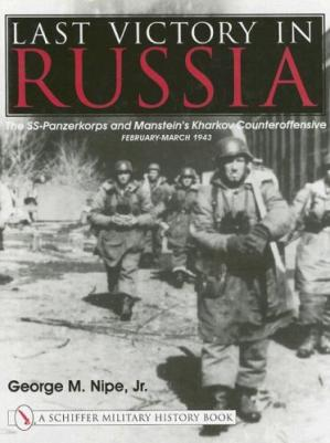 غلاف الكتاب Last Victory in Russia: The SS-Panzerkorps and Manstein's Kharkov Counteroffensive - February-March 1943