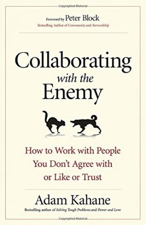 Book cover Collaborating with the Enemy: How to Work with People You Don't Agree with or Like or Trust