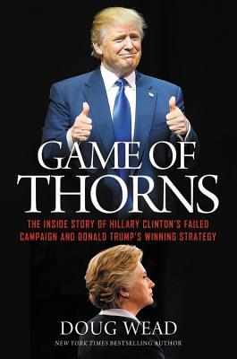 Portada del libro Game of Thorns: The Inside Story of Hillary Clinton's Failed Campaign and Donald Trump's Winning Strategy