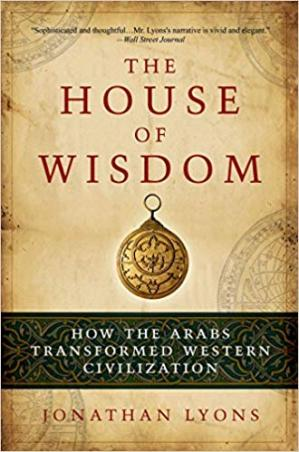 Book cover The House of Wisdom: How the Arabs Transformed Western Civilization