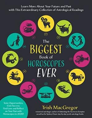 Book cover The Biggest Book of Horoscopes Ever: Learn More About Your Future and Past with This Extraordinary Collection of Astrological Readings