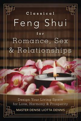 Book cover Classical Feng Shui for Romance, Sex & Relationships: Design Your Living Space for Love, Harmony & Prosperity