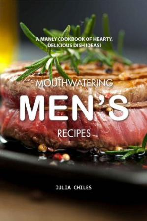 A capa do livro Mouthwatering Men's Recipes - A Manly Cookbook of Hearty, Delicious Dish Ideas!