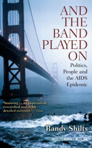 Book cover And the Band Played On: Politics. People. and the AIDS Epidemic by Randy Shilts