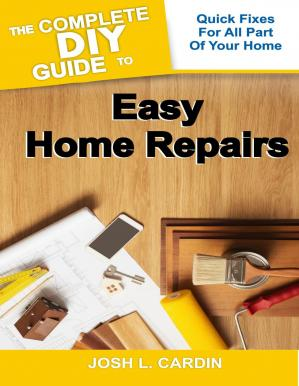 Book cover THE COMPLETE DIY GUIDE TO EASY HOME REPAIRS_ Quick Fixes For All Part Of Your Home