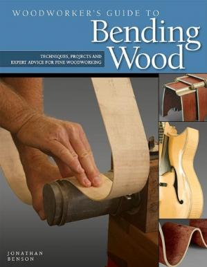 Book cover Woodworker's Guide to Bending Wood: Techniques, Projects and Expert Advice for Fine Woodworking