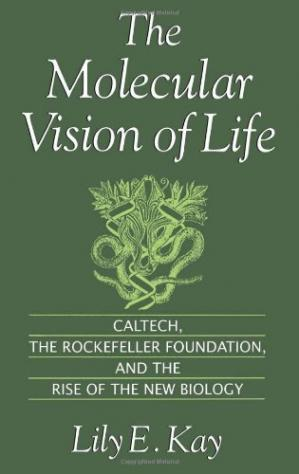 Book cover The Molecular Vision of Life: Caltech, the Rockefeller Foundation, and the Rise of the New Biology