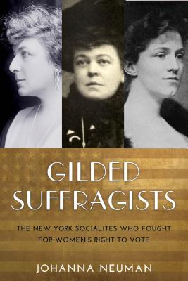 Buchdeckel Gilded Suffragists: The New York Socialites Who Fought for Women's Right to Vote