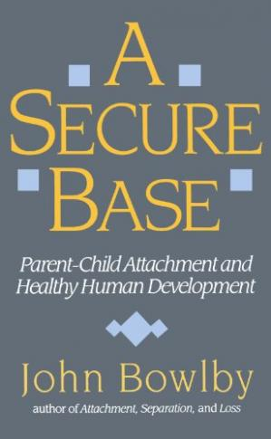 Book cover A Secure Base: Parent-Child Attachment and Healthy Human Development