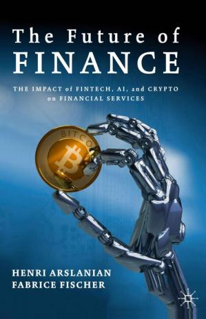 Book cover The Future of Finance: The Impact of FinTech, AI, and Crypto on Financial Services