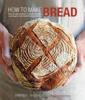 Обкладинка книги How to Make Bread  Step-by-step recipes for yeasted breads, sourdoughs, soda breads and pastries