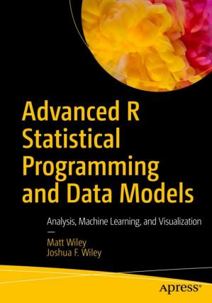 Εξώφυλλο βιβλίου Advanced R Statistical Programming and Data Models: Analysis, Machine Learning, and Visualization