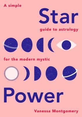 Обложка книги Star Power: A Simple Guide to Astrology for the Modern Mystic