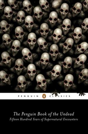 Book cover The Penguin Book of the Undead: Fifteen Hundred Years of Supernatural Encounters