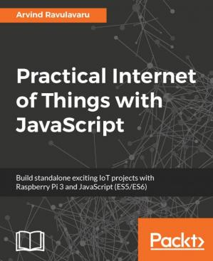 Εξώφυλλο βιβλίου Practical Internet of Things with JavaScript: Build standalone exciting IoT projects with Raspberry Pi 3 and JavaScript