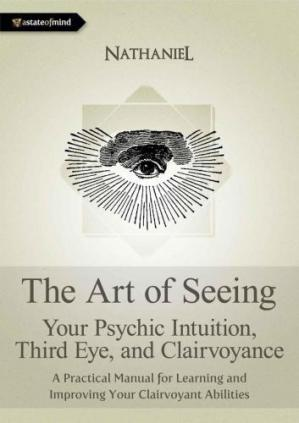 Copertina The Art of Seeing - Your Psychic Intuition, Third Eye, and Clairvoyance. A Practical Manual for Learning and Improving Your Clairvoyant Abilities