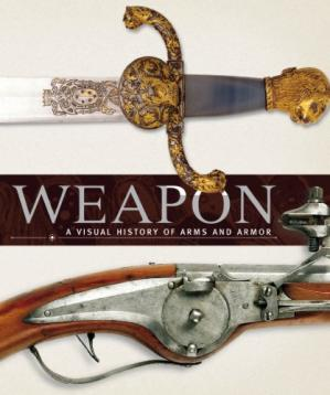 Book cover Weapon: A Visual History of Arms and Armor