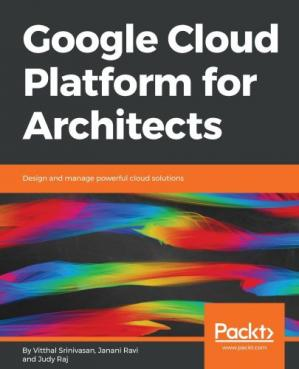 Copertina Google Cloud Platform for Architects : Design and Manage Powerful Cloud Solutions.