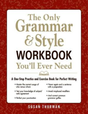 Okładka książki The Only Grammar & Style Workbook You'll Ever Need: A One-Stop Practice and Exercise Book for Perfect Writing