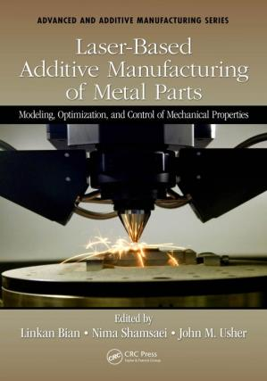 Buchdeckel Laser-Based Additive Manufacturing of Metal Parts: Modeling, Optimization, and Control of Mechanical Properties