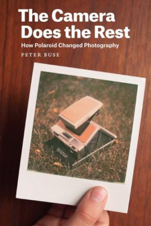 Okładka książki The Camera Does the Rest: How Polaroid Changed Photography