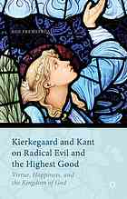 Book cover Kierkegaard and Kant on Radical Evil and the Highest Good: Virtue, Happiness, and the Kingdom of God