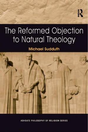 Book cover The Reformed Objection to Natural Theology
