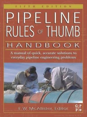 Book cover Pipeline rules of thumb handbook: quick and accurate solutions to your everyday pipeline problems