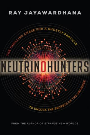 Book cover Neutrino Hunters: The Thrilling Chase for a Ghostly Particle to Unlock the Secrets of the Universe
