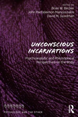 Book cover Unconscious Incarnations: Psychoanalytic and Philosophical Perspectives on the Body