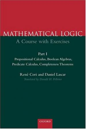 Book cover Mathematical Logic: A Course with Exercises Part I: Propositional Calculus, Boolean Algebras, Predicate Calculus, Completeness Theorems