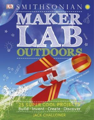 Kitap kapağı Maker Lab: Outdoors: 25 Super Cool Projects: Build * Invent * Create * Discover