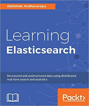 Book cover Learning Elasticsearch: Structured and unstructured data using distributed real-time search and analytics