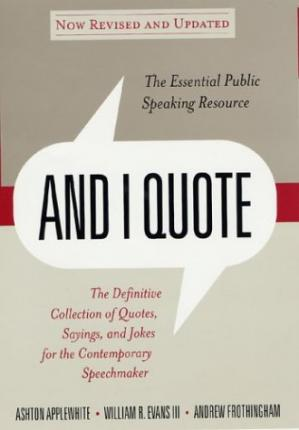 Okładka książki And I Quote: The Definitive Collection of Quotes, Sayings, and Jokes for the Contemporary Speechmaker