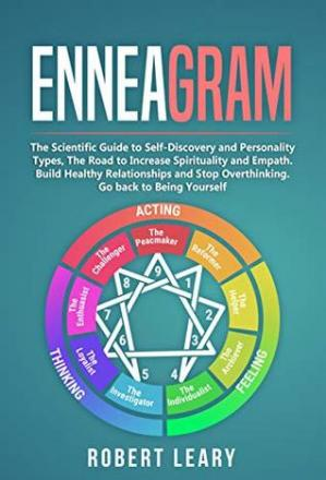 Book cover Enneagram: The Scientific Guide to Self-Discovery and Personality Types, The Road to Increase Spirituality and Empath. Build Healthy Relationships and Stop Overthinking. Go back to Being Yourself