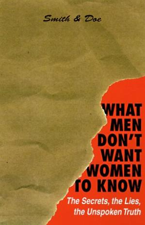 Book cover What Men Don't Want Women To Know: The Secrets, The Lies, The Unspoken Truth