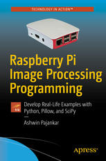 Book cover Raspberry Pi Image Processing Programming: Develop Real-Life Examples with Python, Pillow, and SciPy