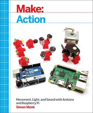 Book cover Make: Action: Movement, Light, and Sound with Arduino and Raspberry Pi