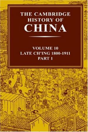 Book cover The Cambridge History of China: Volume 10, Late Ch'ing 1800-1911, Part 1