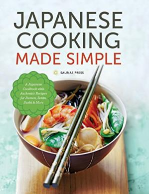 Okładka książki Japanese cooking made simple : a Japanese cookbook with authentic recipes for ramen, bento, sushi & more