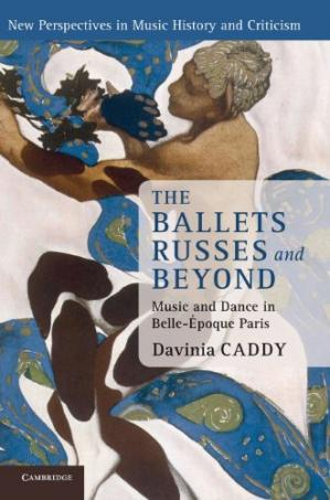 Book cover The Ballets Russes and Beyond: Music and Dance in Belle-Époque Paris