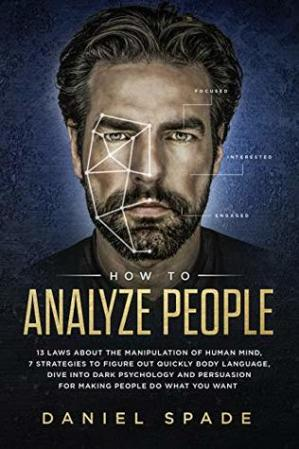 A capa do livro How To Analyze People: 13 Laws About the Manipulation of the Human Mind, 7 Strategies to Quickly Figure Out Body Language, Dive into Dark Psychology and Persuasion for Making People Do What You Want