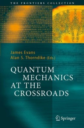 Book cover Quantum Mechanics at the Crossroads: New Perspectives from History, Philosophy and Physics (The Frontiers Collection)