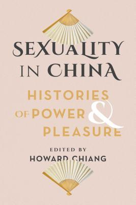 Copertina Sexuality in China: Histories of Power and Pleasure