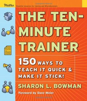 Book cover The Ten-Minute Trainer: 150 Ways to Teach it Quick and Make it Stick! (Pfeiffer Essential Resources for Training and HR Professionals)