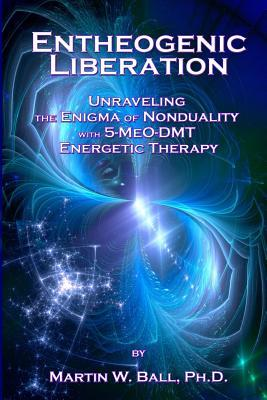 पुस्तक कवर Entheogenic Liberation: Unraveling the Enigma of Nonduality with 5-Meo-Dmt Energetic Therapy
