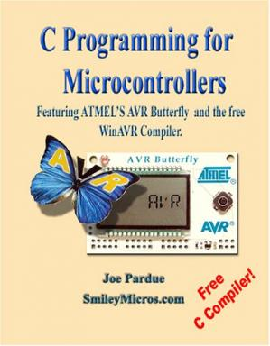 表紙 C Programming for Microcontrollers Featuring ATMEL's AVR Butterfly and the free WinAVR Compiler
