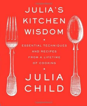 Book cover Julia's Kitchen Wisdom: Essential Techniques and Recipes from a Lifetime of Cooking