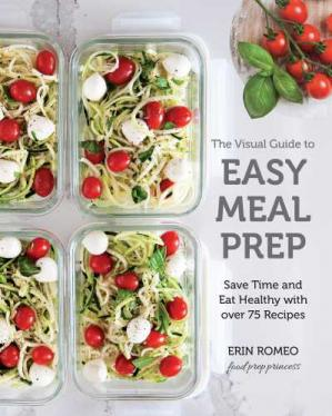 Book cover The Visual Guide to Easy Meal Prep Save Time and Eat Healthy with over 75 Recipes